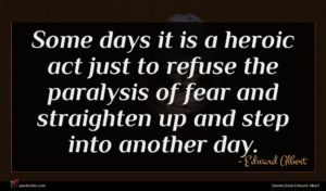 Edward Albert quote : Some days it is ...