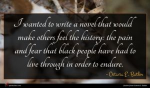 Octavia E. Butler quote : I wanted to write ...