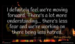 Melissa Etheridge quote : I definitely feel we're ...