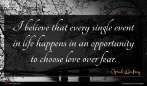 Oprah Winfrey quote : I believe that every ...
