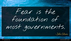 John Adams quote : Fear is the foundation ...