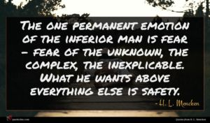 H. L. Mencken quote : The one permanent emotion ...