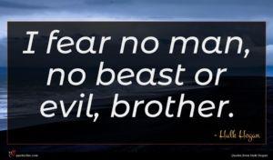 Hulk Hogan quote : I fear no man ...