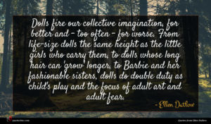 Ellen Datlow quote : Dolls fire our collective ...