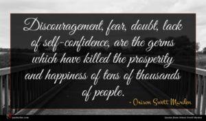 Orison Swett Marden quote : Discouragement fear doubt lack ...