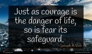 Leonardo da Vinci quote : Just as courage is ...