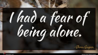 Photo of Gloria Gaynor quote : I had a fear …