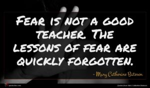 Mary Catherine Bateson quote : Fear is not a ...