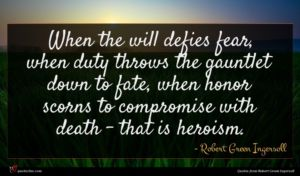 Robert Green Ingersoll quote : When the will defies ...