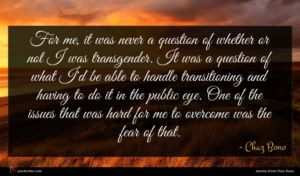 Chaz Bono quote : For me it was ...