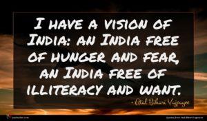 Atal Bihari Vajpayee quote : I have a vision ...