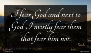 Saadi quote : I fear God and ...