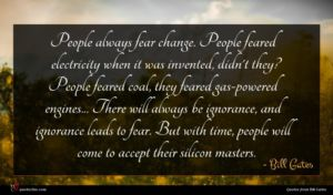 Bill Gates quote : People always fear change ...