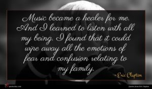 Eric Clapton quote : Music became a healer ...