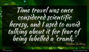 Stephen Hawking quote : Time travel was once ...