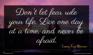 Tammy Faye Messner quote : Don't let fear rule ...