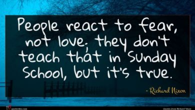 Photo of Richard Nixon quote : People react to fear …