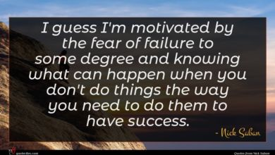 Photo of Nick Saban quote : I guess I'm motivated …