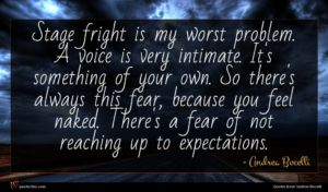 Andrea Bocelli quote : Stage fright is my ...
