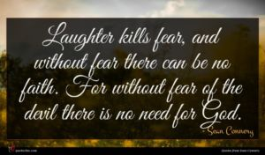 Sean Connery quote : Laughter kills fear and ...