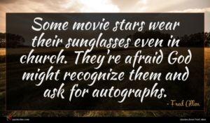 Fred Allen quote : Some movie stars wear ...