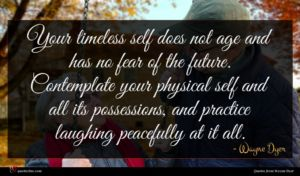 Wayne Dyer quote : Your timeless self does ...