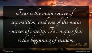 Bertrand Russell quote : Fear is the main ...