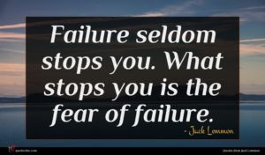 Jack Lemmon quote : Failure seldom stops you ...