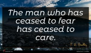 F. H. Bradley quote : The man who has ...