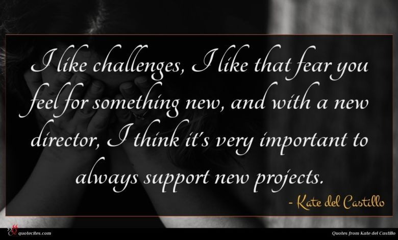 I like challenges, I like that fear you feel for something new, and with a new director, I think it's very important to always support new projects.