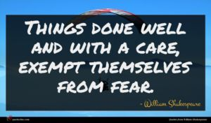 William Shakespeare quote : Things done well and ...