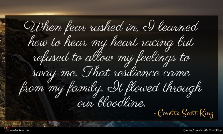 When fear rushed in, I learned how to hear my heart racing but refused to allow my feelings to sway me. That resilience came from my family. It flowed through our bloodline.