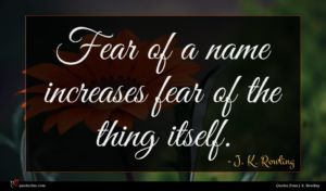 J. K. Rowling quote : Fear of a name ...