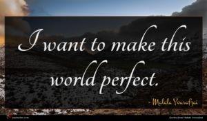Malala Yousafzai quote : I want to make ...