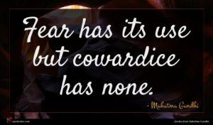 Mahatma Gandhi quote : Fear has its use ...