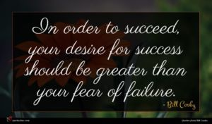 Bill Cosby quote : In order to succeed ...