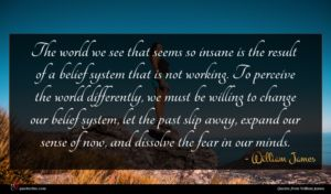 William James quote : The world we see ...