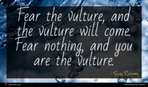 Suzy Kassem quote : Fear the vulture and ...