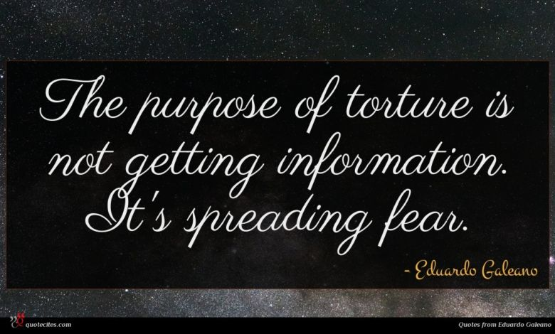 Photo of Eduardo Galeano quote : The purpose of torture …