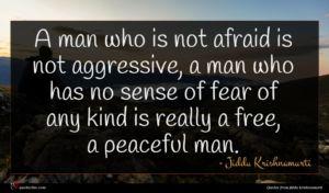 Jiddu Krishnamurti quote : A man who is ...