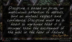 Gary Ryan Blair quote : Discipline is based on ...