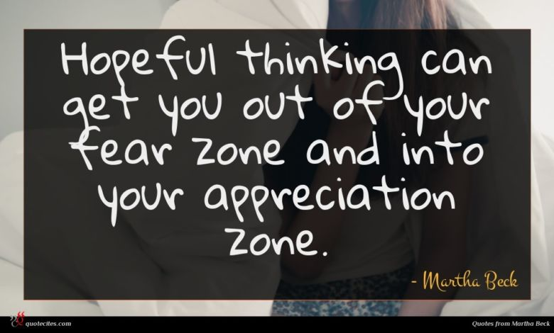 Hopeful thinking can get you out of your fear zone and into your appreciation zone.