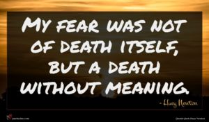 Huey Newton quote : My fear was not ...