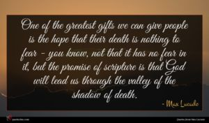 Max Lucado quote : One of the greatest ...