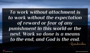 Ramakrishna quote : To work without attachment ...