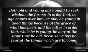 Epicurus quote : Both old and young ...