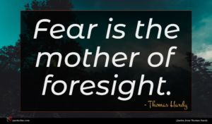 Thomas Hardy quote : Fear is the mother ...
