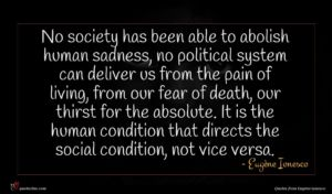 Eugène Ionesco quote : No society has been ...