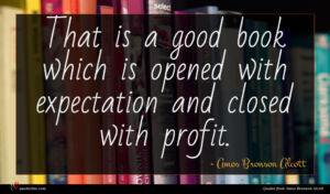 Amos Bronson Alcott quote : That is a good ...