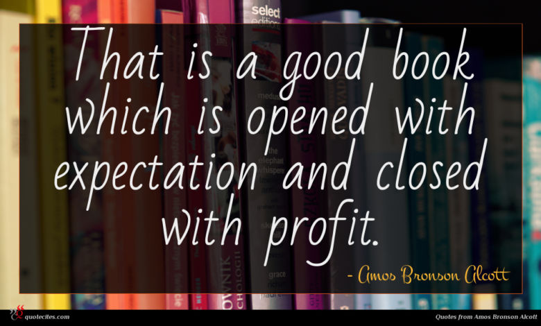 That is a good book which is opened with expectation and closed with profit.